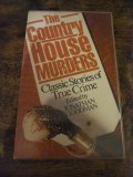 The Country House Murders - Classic Stories of True Crime